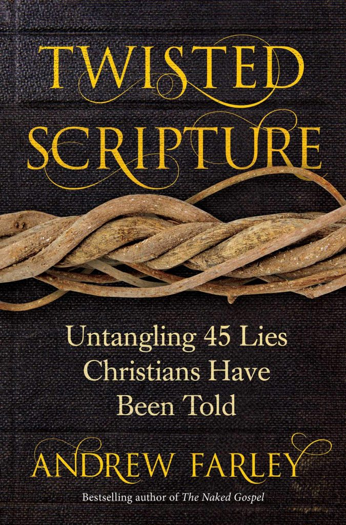 Twisted Scripture: Untangling 45 Lies Christians Have Been Told by Andrew Farley
